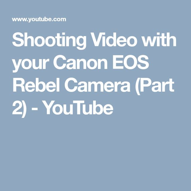 Shooting Video with your Canon EOS Rebel Camera (Part 2) - YouTube