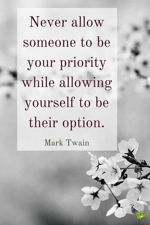 Never allow someone to be your priority while allowing yourself to be their option. Quote by Mark Twain on image with almond blooms.