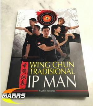 Wing Chun Tradisional Ip Man- Sifu Martin Kusuma (Buku ke-2)