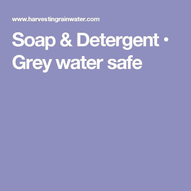 Soap & Detergent • Grey water safe