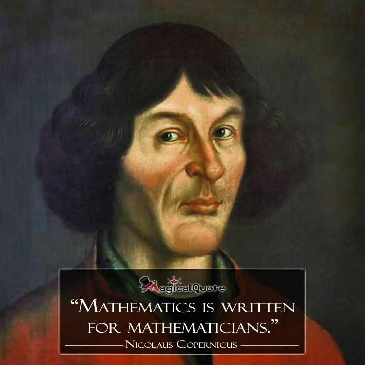 #NicolausCopernicus: Mathematics is written for mathematicians.  http://www.magicalquote.com/authorname/nicolaus-copernicus/ #quotes
