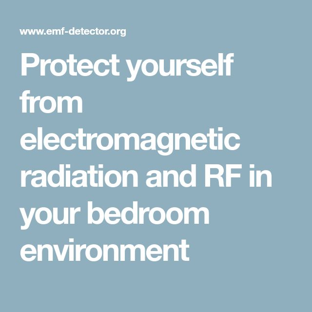Protect yourself from electromagnetic radiation and RF in your bedroom environment