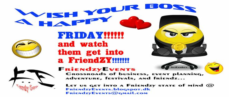 Celebrate Friendzy Friday like a BOSS! Friendzy Events is the crossroad of business, event planning, adventure, festivals, and friendz for memorable moments!