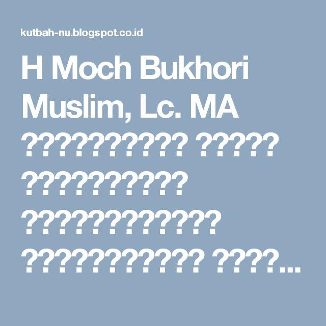 H Moch Bukhori Muslim, Lc. MA    اَلْحَمَدُ ِللهِ الْوَاحِدِ  الْقََهَّارِ الْعَظِيْمِ الْجَبَّارِ الْعَالِمِ بِمَا فِيْ الْضَمَائِرِ  وَخَ...