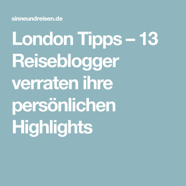 London Tipps – 13 Reiseblogger verraten ihre persönlichen Highlights
