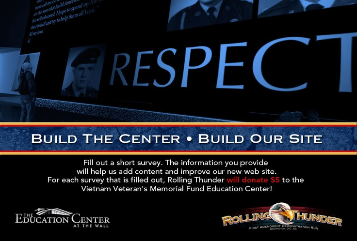 Rolling Thunder is raising money to help build the Education Center at the Wall. Take their survey and they'll donate 5 dollars to the effort.