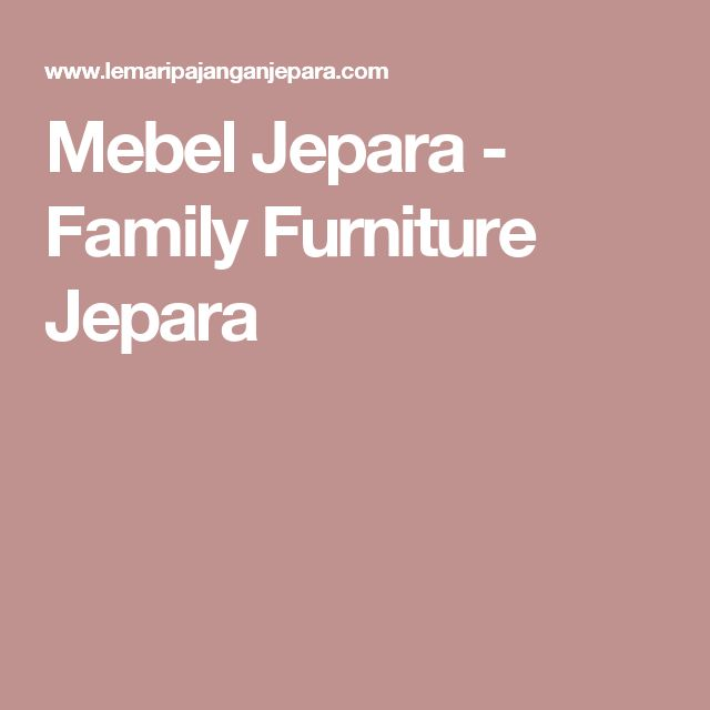 Mebel Jepara - Family Furniture Jepara