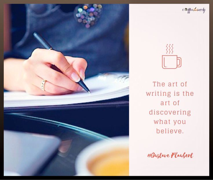 The art of writing is the art of discovering what you believe. -Gustave Flaubert