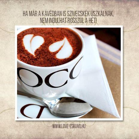 A SZERELEM MOZGATJA A VILÁGOT | Ha a reggeli kávédban is szivecskék úszkálnak, nem lesz nehéz elkezdeni a hetet. ;-) #reggelikávé