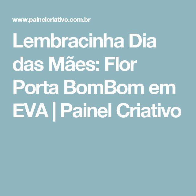 Lembracinha Dia das Mães: Flor Porta BomBom em EVA   Painel Criativo
