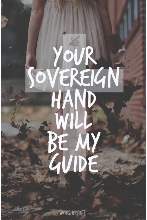 His Sovereign hand will be my guide...