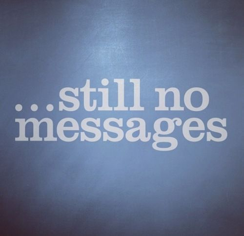 will you just text me please? is it that hard? like seriously pick up the phone and talk to me! #missyou #impatient #waiting