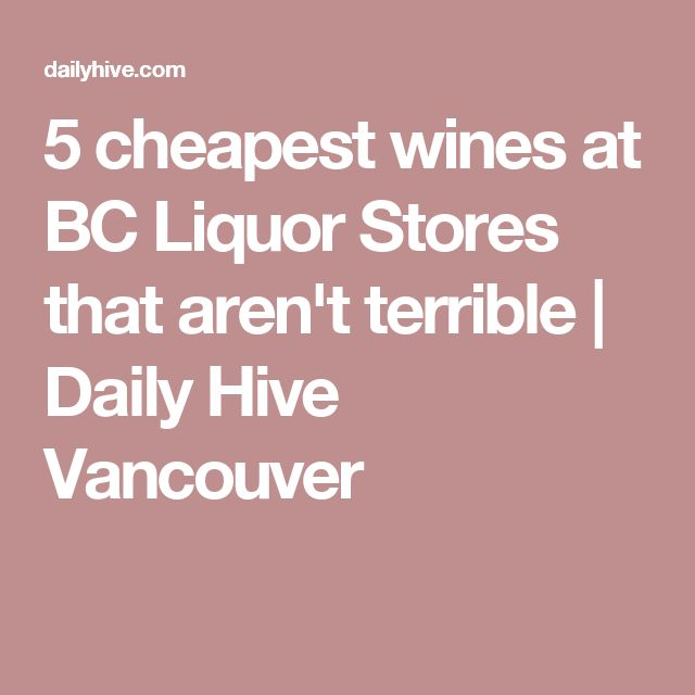 5 cheapest wines at BC Liquor Stores that aren't terrible   Daily Hive Vancouver