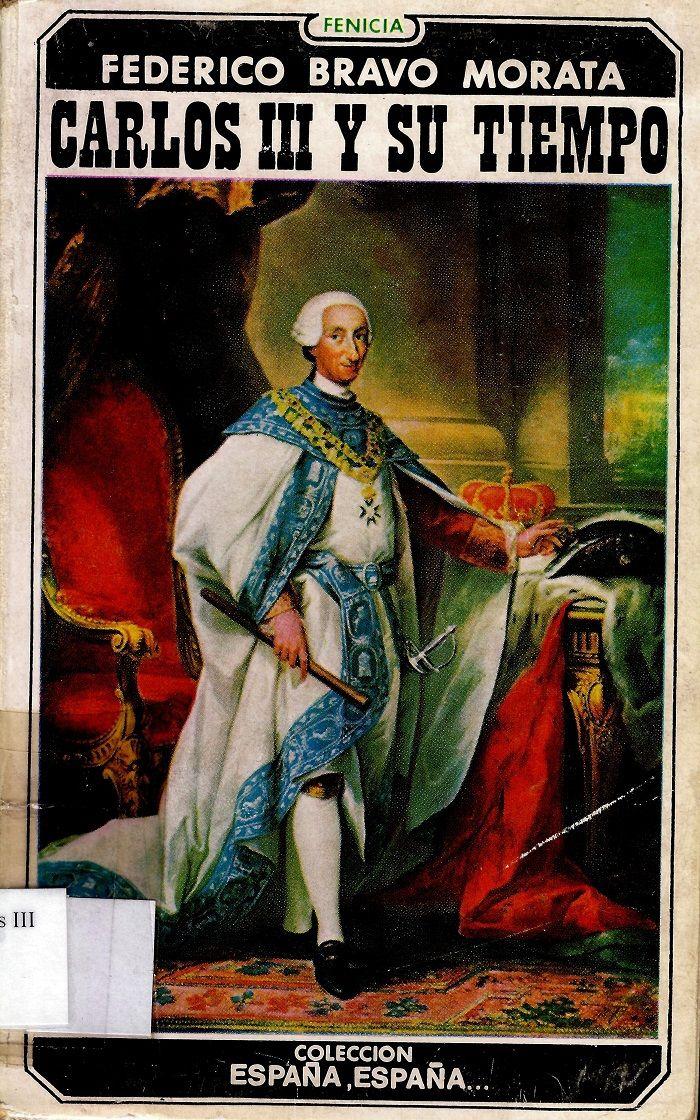 """Carlos III y su tiempo / Federico Bravo Morata. Biografía del monarca ilustrado dentro de la colección """"España, España..."""""""
