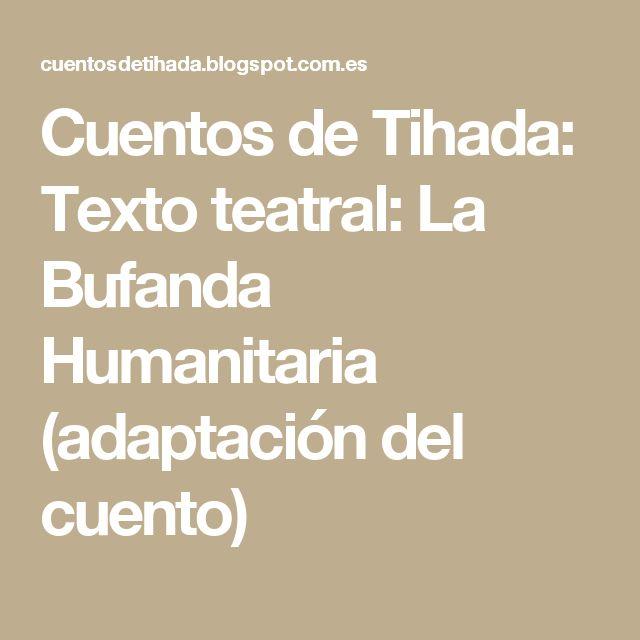 Cuentos de Tihada: Texto teatral: La Bufanda Humanitaria (adaptación del cuento)
