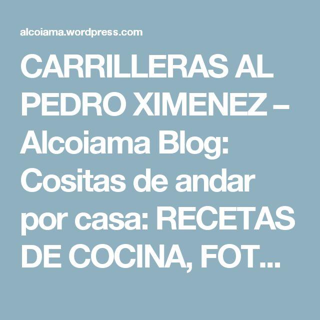 CARRILLERAS AL PEDRO XIMENEZ – Alcoiama Blog: Cositas de andar por casa: RECETAS DE COCINA, FOTOS.