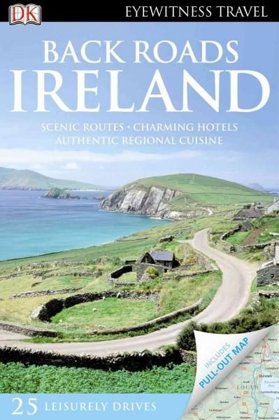 DK Eyewitness Travel Guide: Back Roads Ireland vacation driving tour guidebook reveals the secret gems and hidden delights that can only be discovered along the Emerald Isle's most scenic routes and b