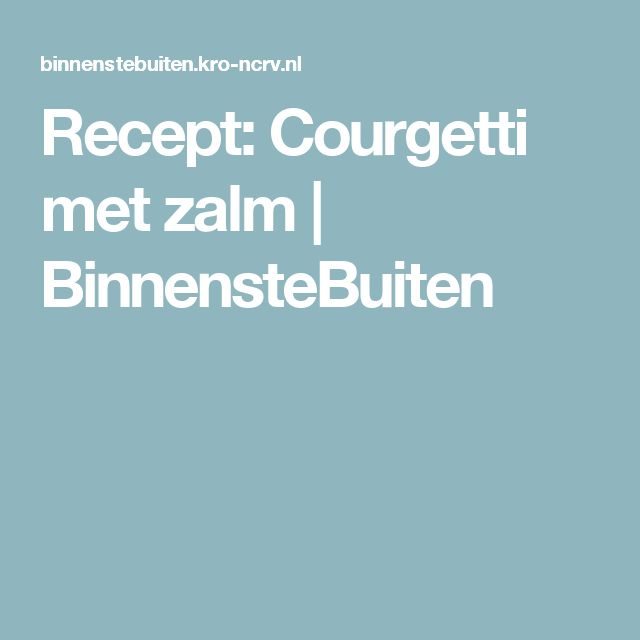 Recept: Courgetti met zalm | BinnensteBuiten