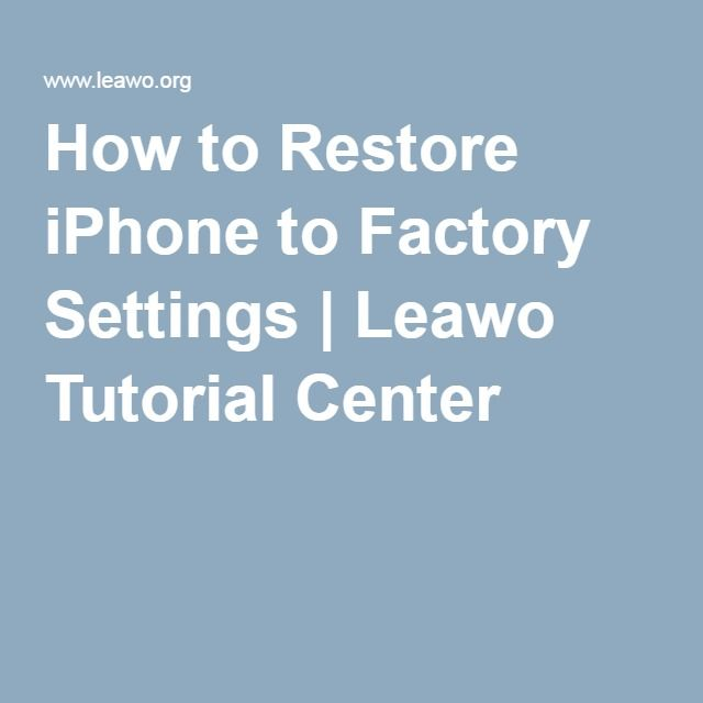 How to Restore iPhone to Factory Settings | Leawo Tutorial Center