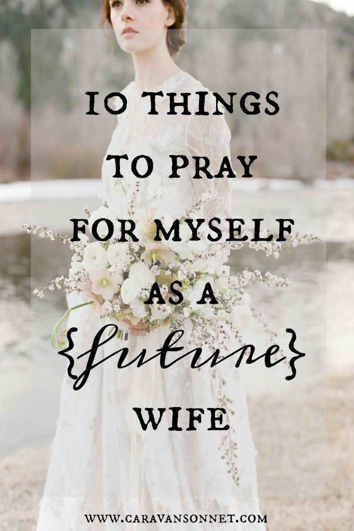 10 Things to Pray for Myself as a (future) wife #singleness #caravansonnet #singlelife #singlejourney #christian #rebeccavandemark