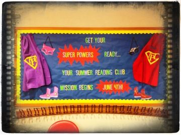 """""""Get Your SUPER POWERS Ready ... Your Summer Reading Club Mission Begins ____ (date)!""""  I like this idea for a superhero summer reading program and creating a summer bulletin board display with superhero capes and accent pieces."""