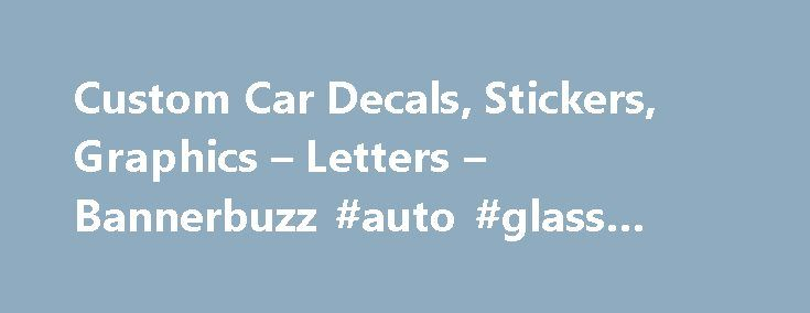 Custom Car Decals, Stickers, Graphics – Letters – Bannerbuzz #auto #glass #repair http://auto.remmont.com/custom-car-decals-stickers-graphics-letters-bannerbuzz-auto-glass-repair/  #auto window decals # that can give you Bang for your Buck Make your Ride the Talk of the Town with Attractive Car Decals! Want to make your vehicle zoom along in style and want car decals to accentuate your need for speed? Bannerbuzz has that covered with car stickers, decals and magnets that will [...]Read…