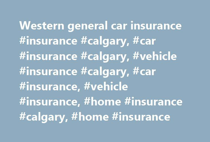 Western general car insurance #insurance #calgary, #car #insurance #calgary, #vehicle #insurance #calgary, #car #insurance, #vehicle #insurance, #home #insurance #calgary, #home #insurance http://china.remmont.com/western-general-car-insurance-insurance-calgary-car-insurance-calgary-vehicle-insurance-calgary-car-insurance-vehicle-insurance-home-insurance-calgary-home-insurance/  # NOT ALL INSURANCE COMPANIES ARE THE SAME & equally as important NOT ALL BROKERS ARE THE SAME! Your Insurance…