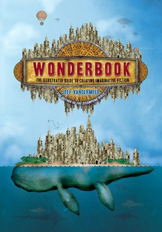 Wonderbook: The Illustrated Guide to Creating Imaginative Fiction by Jeff VanderMeer, Jeremy Zerfoss (Illustrator) #howtowrite #writingguide #speculativefiction