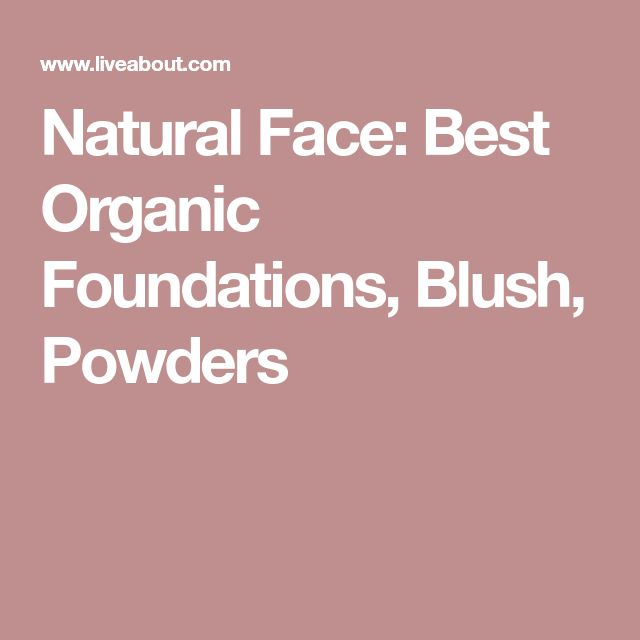 Natural Face: Best Organic Foundations, Blush, Powders