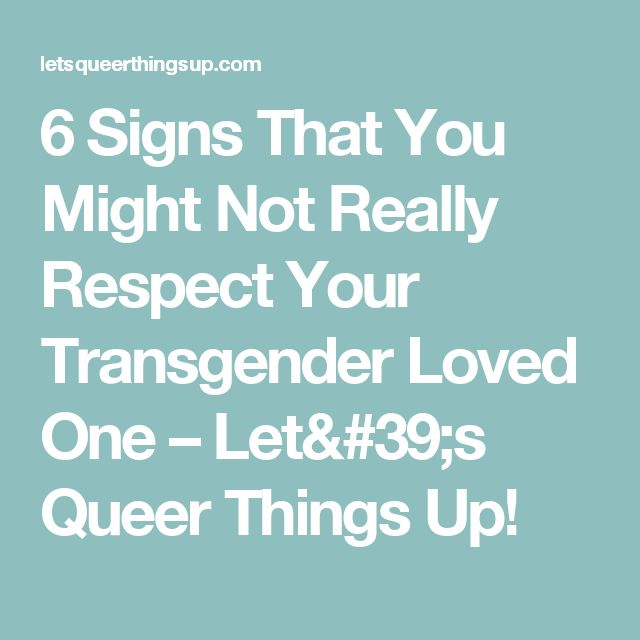 6 Signs That You Might Not Really Respect Your Transgender Loved One – Let's Queer Things Up!