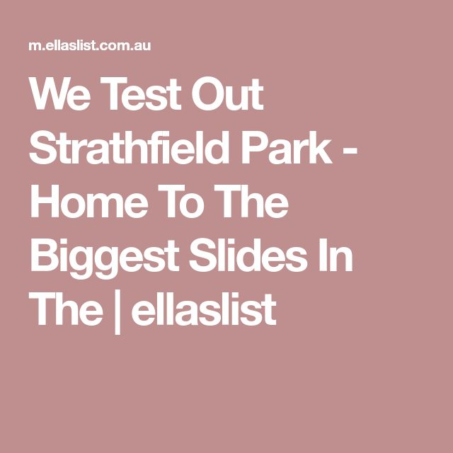 We Test Out Strathfield Park - Home To The Biggest Slides In The | ellaslist