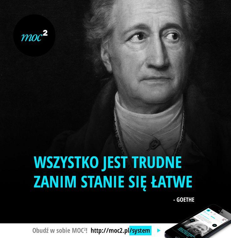 Wszystko jest trudne zanim stanie się łatwe. - Goethe