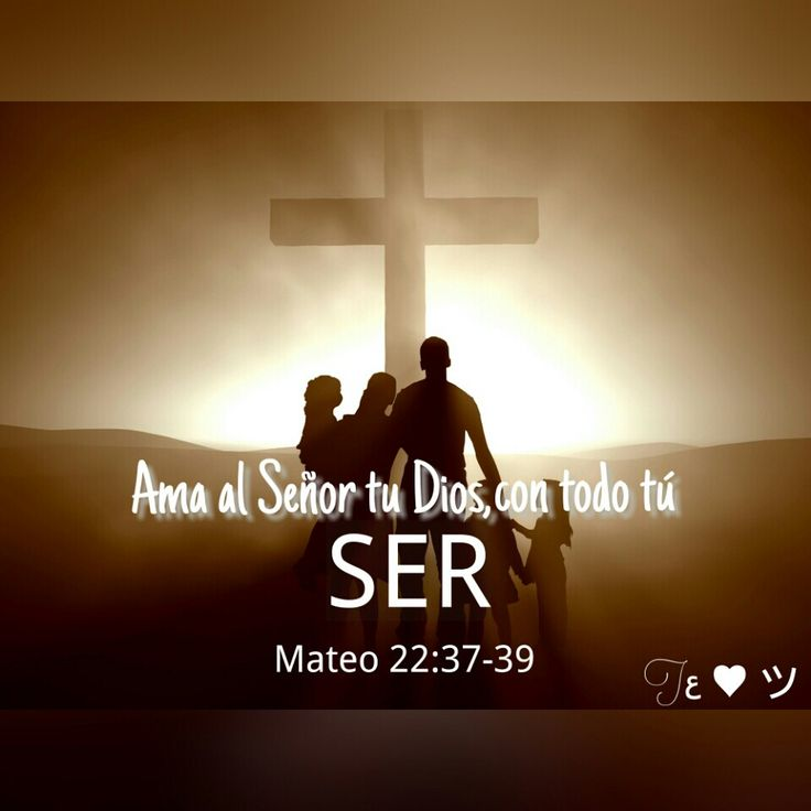 """«Jesús contestó: —""""Amarás al Señor tu Dios con todo tu corazón, con toda tu alma y con toda tu mente»  Mateo 22:37"""
