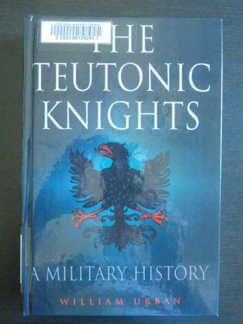 The Teutonic Knights : a military history by William L Urban.