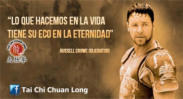 Lo que hacen en vida resuena en la eternidad #frases #artesmarciales #gladiador #russelcrowe Tai Chi Chuan Long