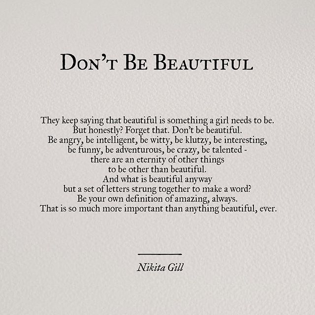 There's so many other things to be other than beautiful...just be you