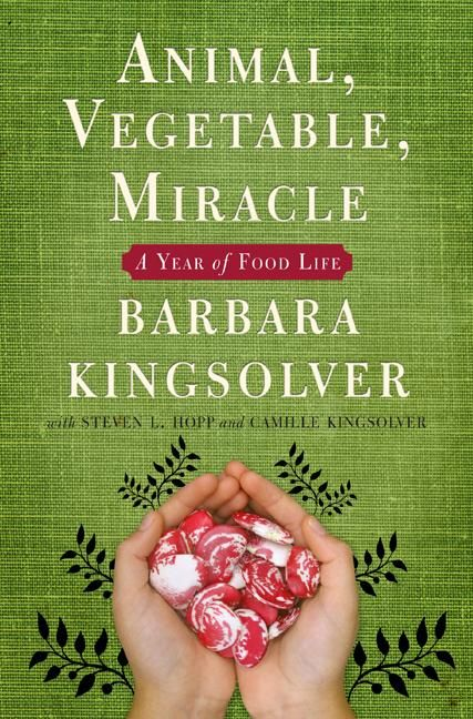 Animal, Vegetable, Miracle (Barbara Kingsolver). Undoubtedly the most entertaining and inspiring book about food I have read so far. READ THIS BOOK!