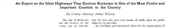 """""""A review of the departments of the city of Rochester its industries natural advantages and contemplated improvements would be incomplete without reference to the system of improved highways,"""" Arthur Warren (1904) """"Good Roads of Monroe County:  An Expert on the Ideal Highways That Environ Rochester in One of the Most Fertile and Important Counties in the Country,"""" _Municipal News_ 8(1): 30-32; quote from p. 30."""