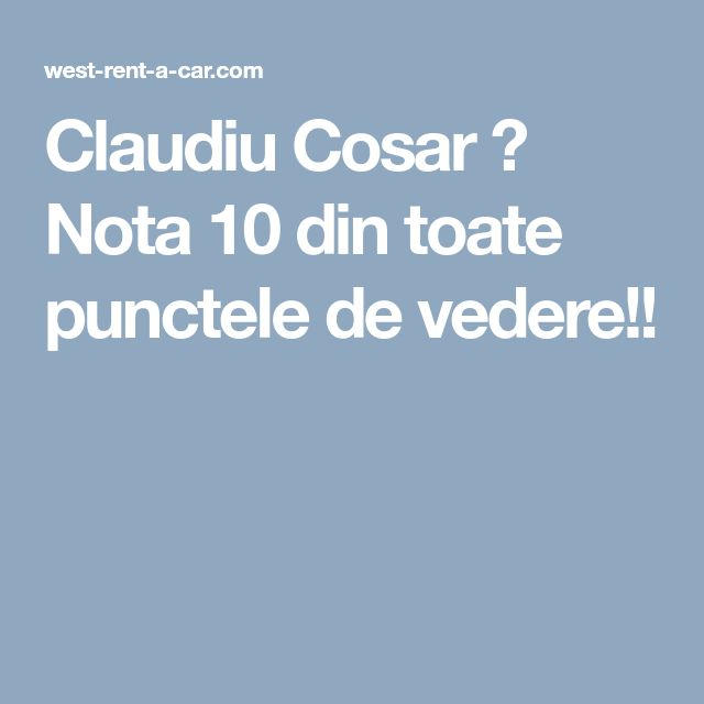 Claudiu Cosar → Nota 10 din toate punctele de vedere!!