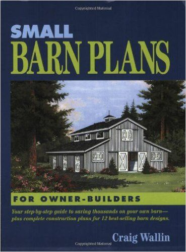 Small Barn Plans for Owner-Builders: Craig Wallin: 9780933239371 ...