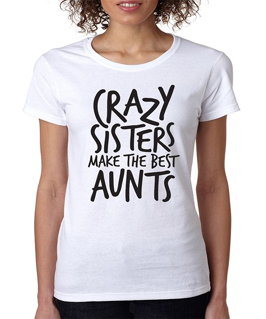 White 'Crazy Sisters Make the Best Aunts' Crewneck Tee