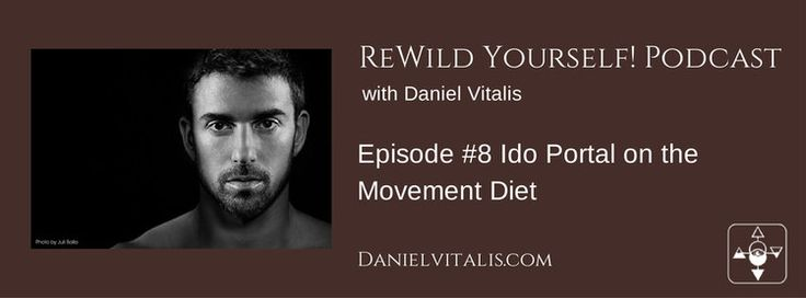 Ido Portal on the Movement Diet — Daniel Vitalis  #movement  #diet #rewild