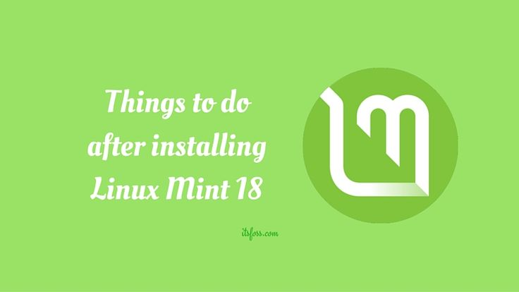 Here is the essential things to do after installing Linux Mint 18 Sarah.