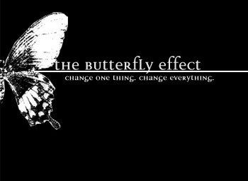 the butterfly effect change one thing, change everything