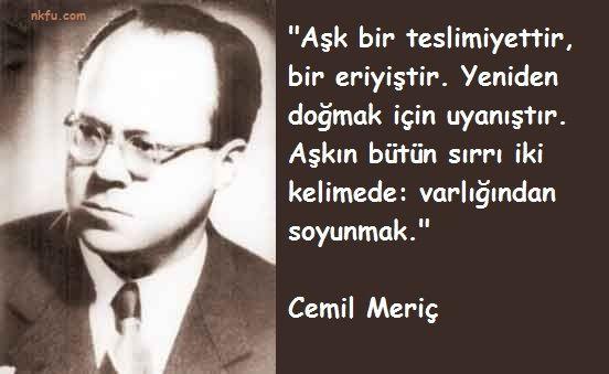 cemil meriç şiirleri - Hüseyin Cemil Meriç (12 Aralık 1916, Reyhanlı - ö. 13 Haziran 1987, İstanbul), Türk yazar, çevirmen ve düşünür.  Başta dil, tarih, edebiyat, felsefe ve sosyoloji olmak üzere sosyal bilimlerin birçok alanında araştırma yapmış ve yazılar kaleme almış bir düşünce adamıdır. Telif ettiği 12 eseri ve tercümeleriyle Türk edebiyatında önemli bir yeri olduğu kabul edilir.[1] Sosyoloji profesörü Ümit Meriç'in babasıdır.