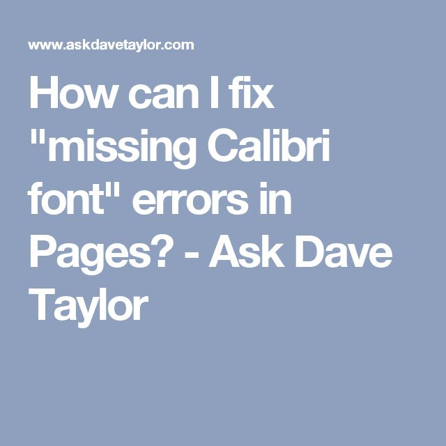 "How can I fix ""missing Calibri font"" errors in Pages? - Ask Dave Taylor"