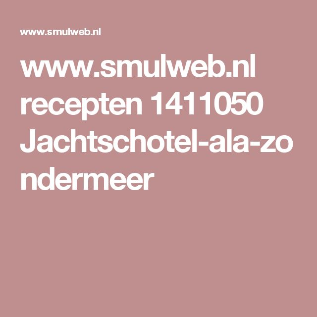 www.smulweb.nl recepten 1411050 Jachtschotel-ala-zondermeer