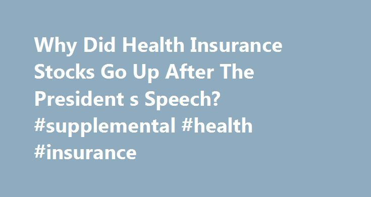 Why Did Health Insurance Stocks Go Up After The President s Speech? #supplemental #health #insurance http://insurance.remmont.com/why-did-health-insurance-stocks-go-up-after-the-president-s-speech-supplemental-health-insurance/  #health insurance quote # Why Did Health Insurance Stocks Go Up After The President's Speech? Nov 10, 2009 | Updated May 25, 2011 Richard (RJ) Eskow Writer/Editor, Bernie 2016 The President gave a speech last night that was exciting, stirring, and unapologetic in its…