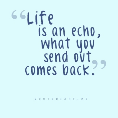 ...: Sayings, Karma, Life, Inspiration, Quotes, Truth, Thought, Echo