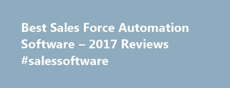 Best Sales Force Automation Software – 2017 Reviews #salessoftware http://boston.nef2.com/best-sales-force-automation-software-2017-reviews-salessoftware/  # Sales Force Automation Software There are over 100 sales force automation (SFA) software systems on the market. These systems come in all flavors, including: Solutions for small businesses Solutions for large enterprises Solutions for companies that sell through channel partners Solutions for specific industries We ve written this buyer…